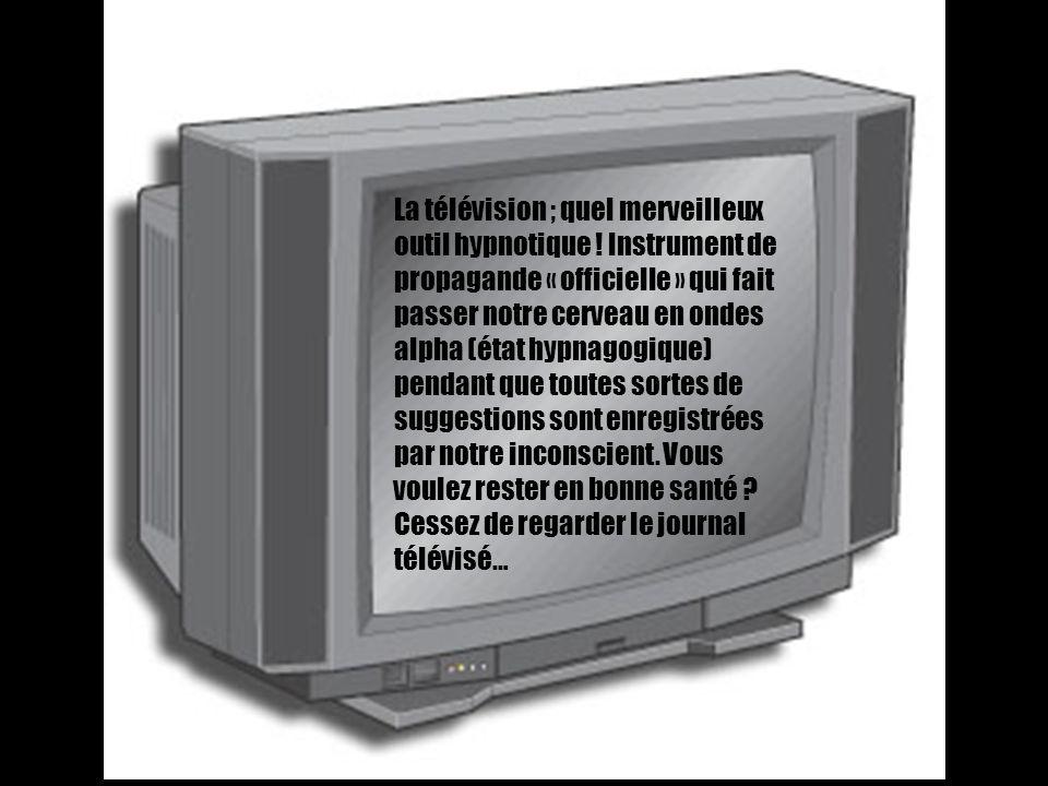 La télévision ; quel merveilleux outil hypnotique .