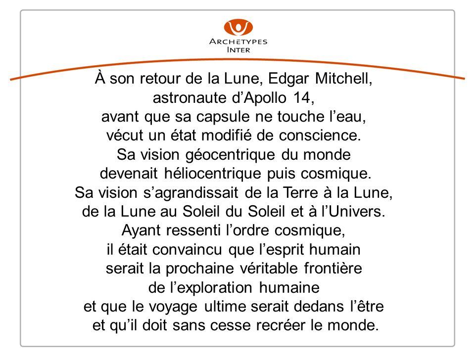 À son retour de la Lune, Edgar Mitchell, astronaute dApollo 14, avant que sa capsule ne touche leau, vécut un état modifié de conscience.