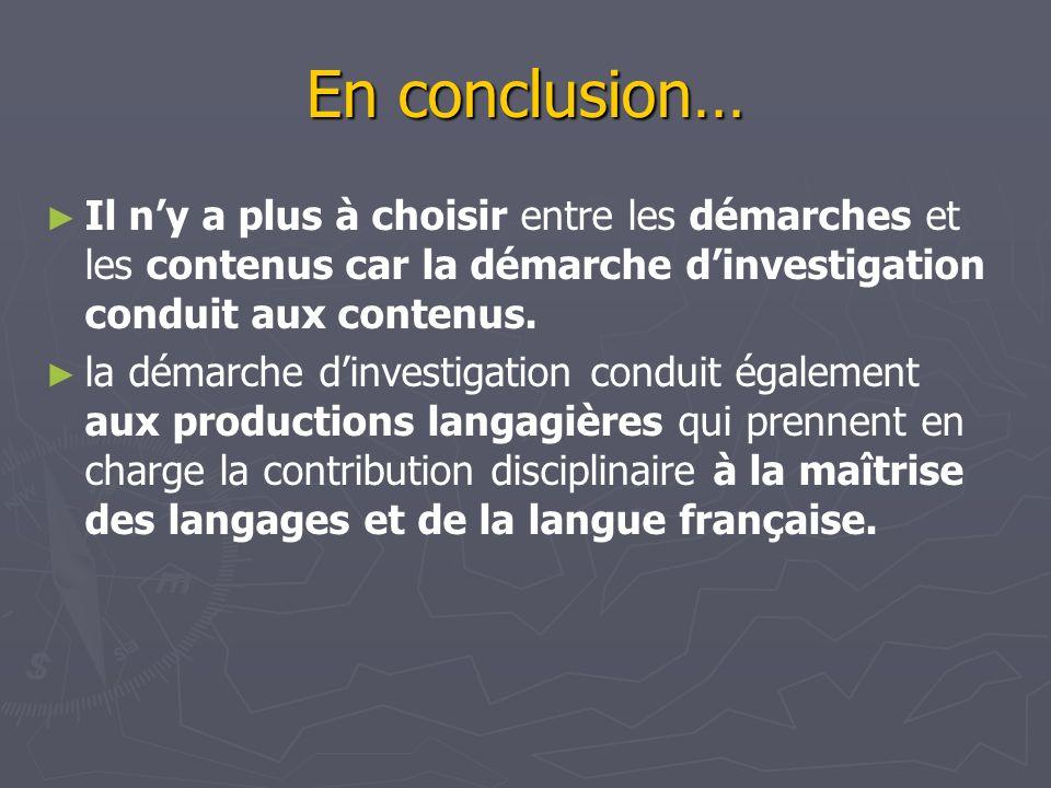 En conclusion… Il ny a plus à choisir entre les démarches et les contenus car la démarche dinvestigation conduit aux contenus. la démarche dinvestigat