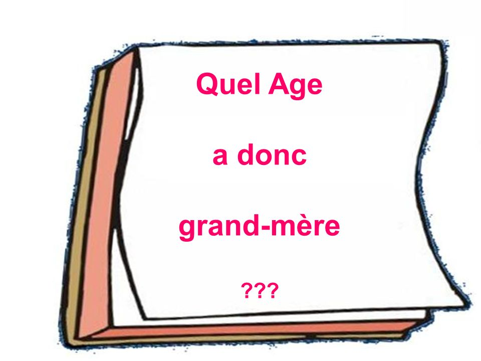 Quel âge a donc grand-mère .