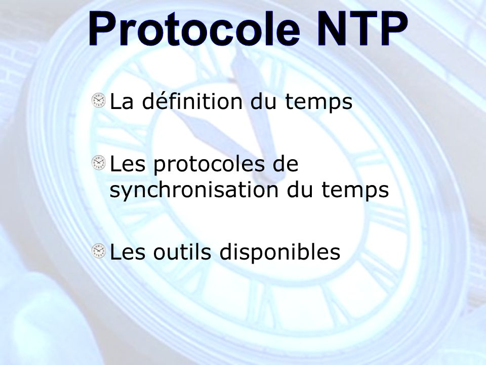 La définition du temps Les protocoles de synchronisation du temps Les outils disponibles