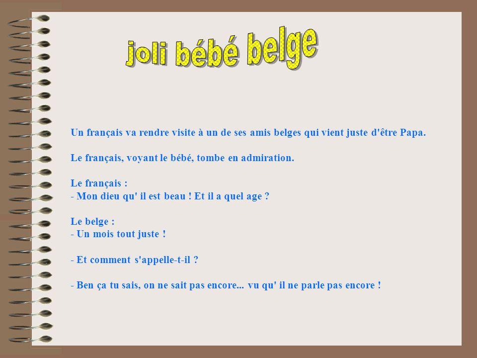 Un français va rendre visite à un de ses amis belges qui vient juste d être Papa.