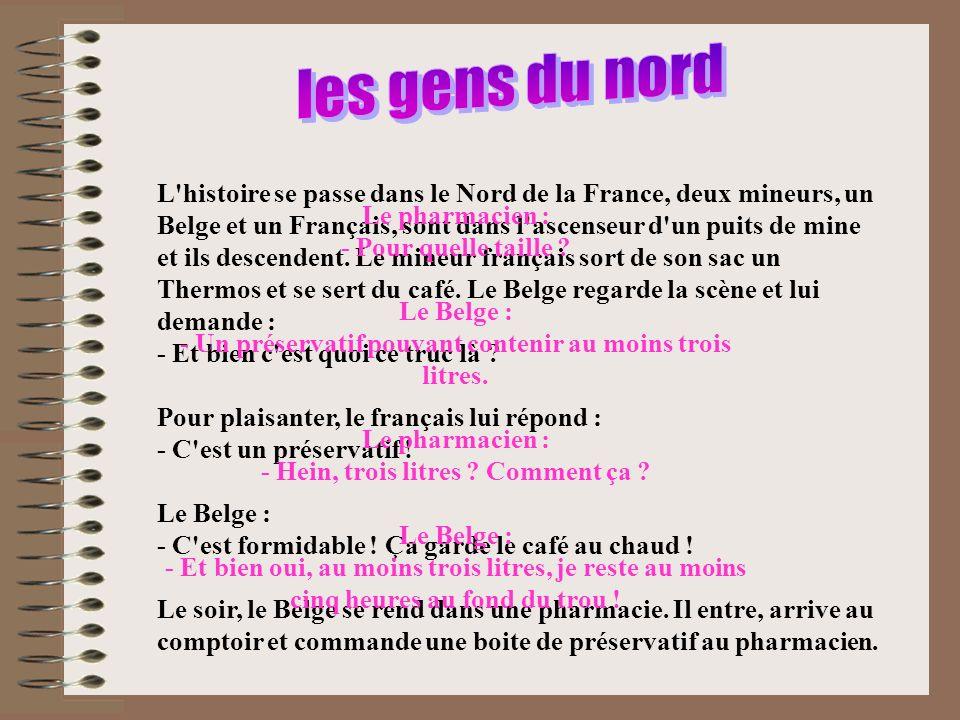 L histoire se passe dans le Nord de la France, deux mineurs, un Belge et un Français, sont dans l ascenseur d un puits de mine et ils descendent.