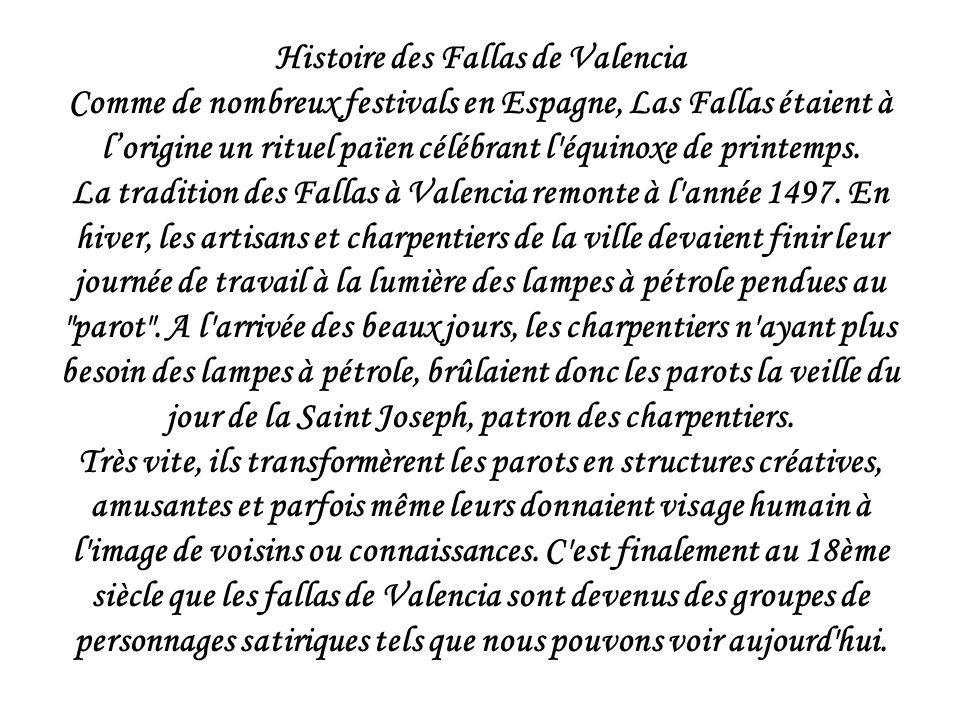 Histoire des Fallas de Valencia Comme de nombreux festivals en Espagne, Las Fallas étaient à lorigine un rituel païen célébrant l équinoxe de printemps.