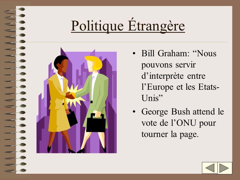 Politique Étrangère Bill Graham: Nous pouvons servir dinterprète entre lEurope et les Etats- Unis George Bush attend le vote de lONU pour tourner la page.
