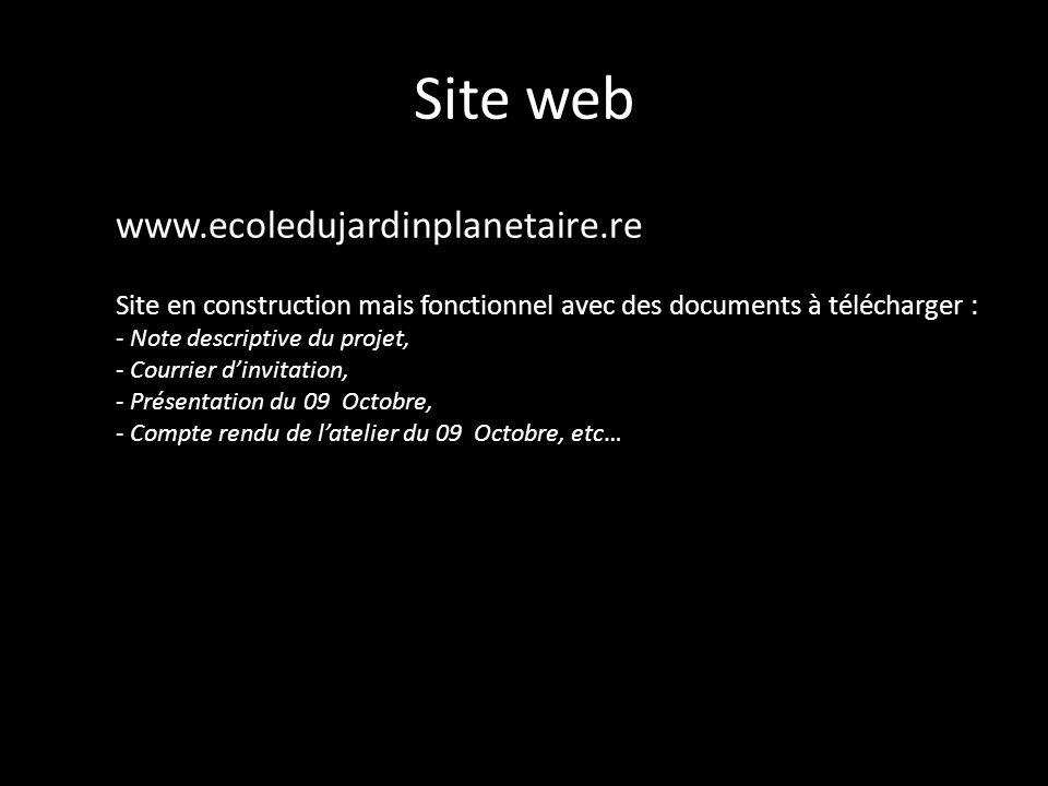 Site web www.ecoledujardinplanetaire.re Site en construction mais fonctionnel avec des documents à télécharger : - Note descriptive du projet, - Courr