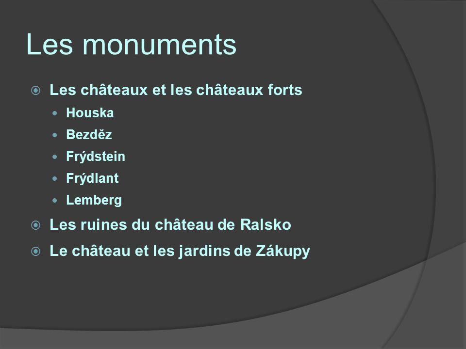 Les monuments Les châteaux et les châteaux forts Houska Bezděz Frýdstein Frýdlant Lemberg Les ruines du château de Ralsko Le château et les jardins de Zákupy