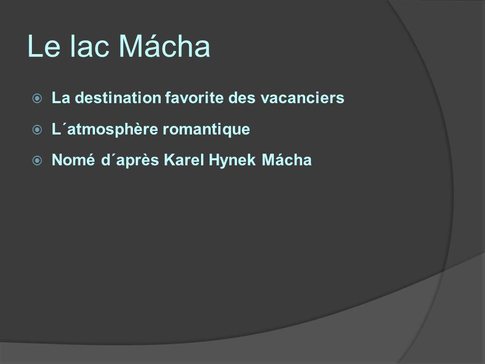 Le lac Mácha La destination favorite des vacanciers L´atmosphère romantique Nomé d´après Karel Hynek Mácha