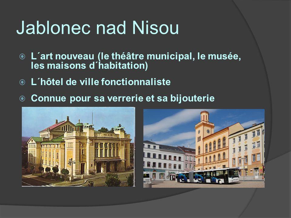 Jablonec nad Nisou L´art nouveau (le théâtre municipal, le musée, les maisons d´habitation) L´hôtel de ville fonctionnaliste Connue pour sa verrerie et sa bijouterie