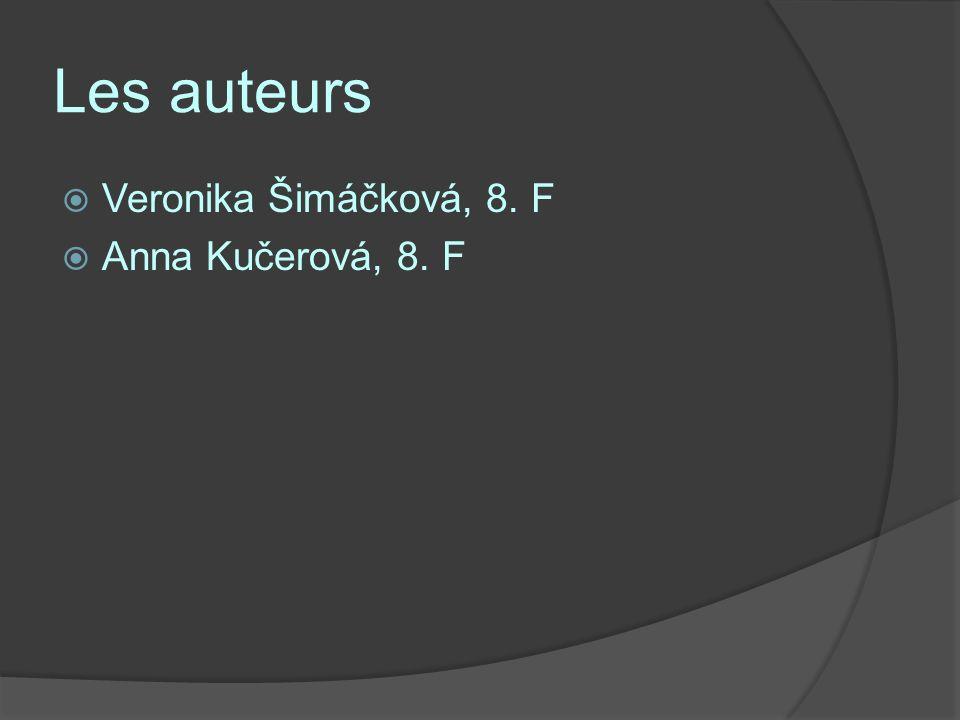 Les auteurs Veronika Šimáčková, 8. F Anna Kučerová, 8. F