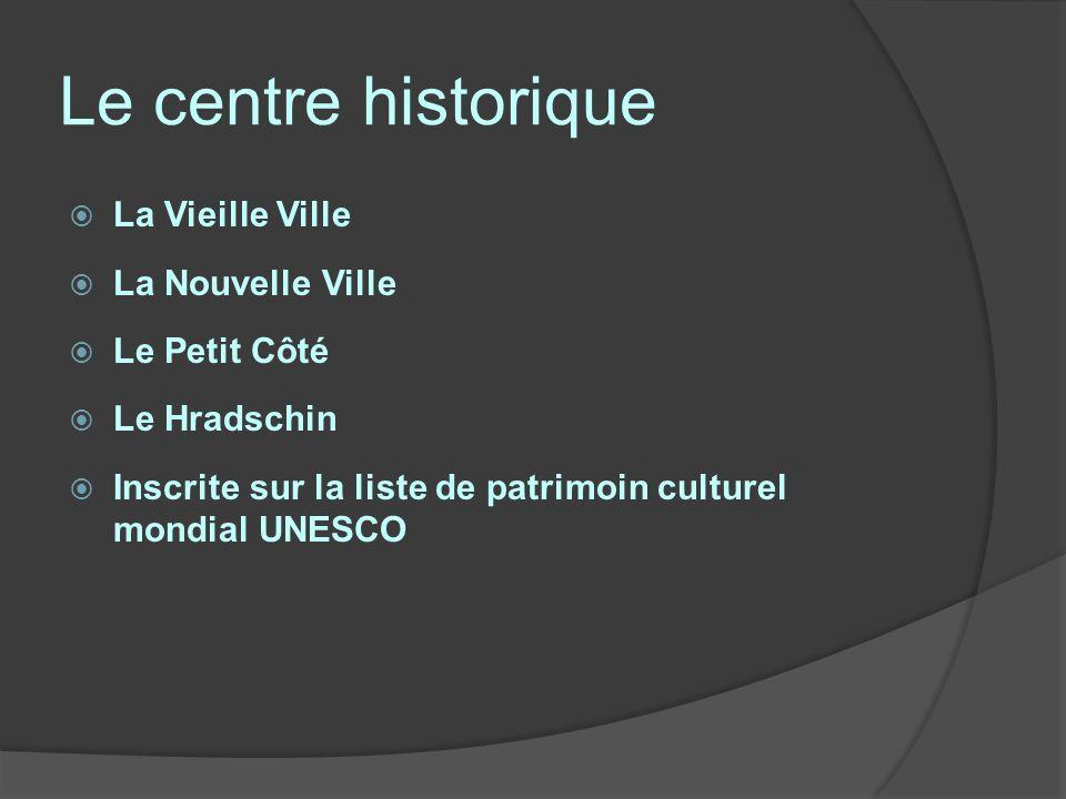 Le centre historique La Vieille Ville La Nouvelle Ville Le Petit Côté Le Hradschin Inscrite sur la liste de patrimoin culturel mondial UNESCO