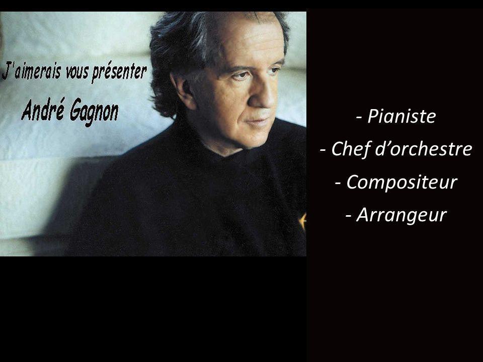 - Pianiste - Chef dorchestre - Compositeur - Arrangeur