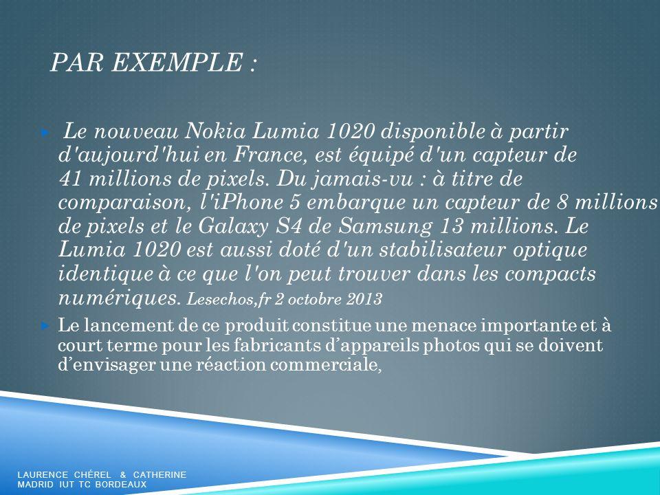 PAR EXEMPLE : Le nouveau Nokia Lumia 1020 disponible à partir d'aujourd'hui en France, est équipé d'un capteur de 41 millions de pixels. Du jamais-vu