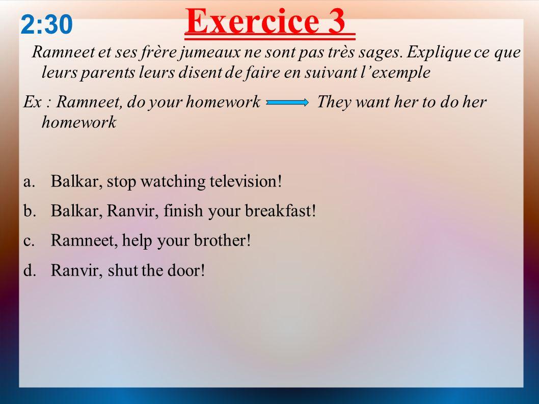 Exercice 2 Traduis ces phrases entendues au guichet de la gare en utilisant want a.Je veux aller à laéroport b.Je veux que tu viennes avec moi c.Il ve