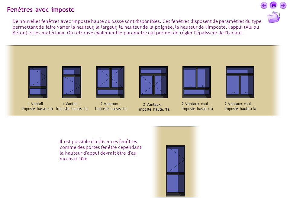Fenêtres avec imposte De nouvelles fenêtres avec imposte haute ou basse sont disponibles. Ces fenêtres disposent de paramètres du type permettant de f