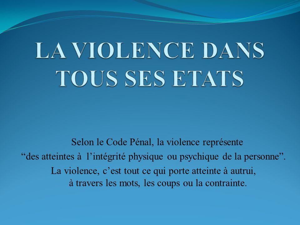 Selon le Code Pénal, la violence représente des atteintes à lintégrité physique ou psychique de la personne. La violence, cest tout ce qui porte attei