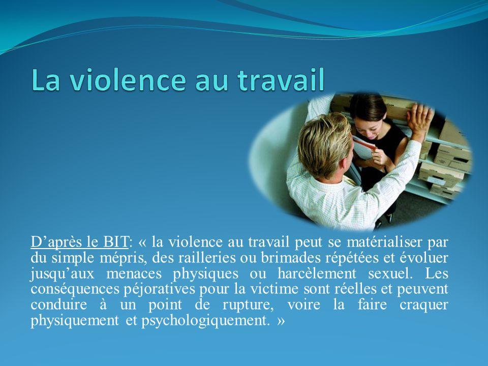 Daprès le BIT: « la violence au travail peut se matérialiser par du simple mépris, des railleries ou brimades répétées et évoluer jusquaux menaces phy