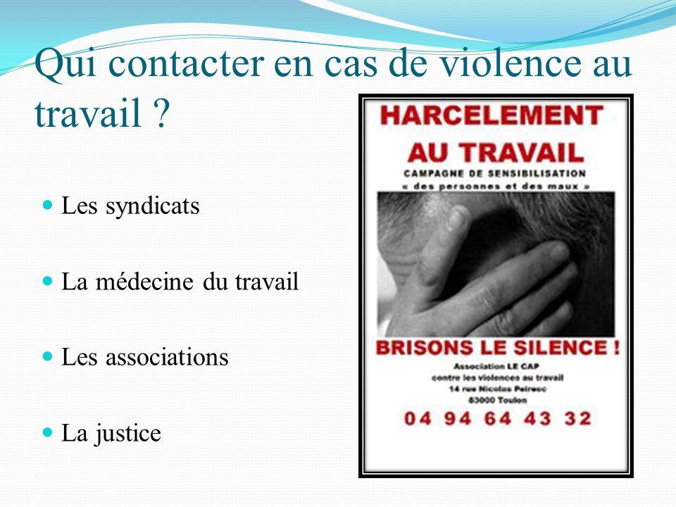 Qui contacter en cas de violence au travail ? Les syndicats La médecine du travail Les associations La justice