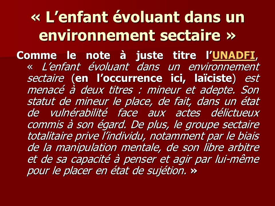 « Lenfant évoluant dans un environnement sectaire » Comme le note à juste titre l UUUU NNNN AAAA DDDD FFFF IIII, « Lenfant évoluant dans un environnement sectaire (en loccurrence ici, laïciste) est menacé à deux titres : mineur et adepte.