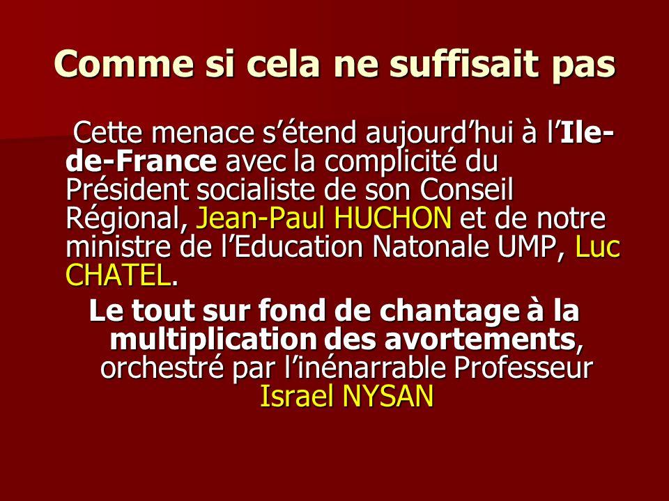 Comme si cela ne suffisait pas Cette menace sétend aujourdhui à lIle- de-France avec la complicité du Président socialiste de son Conseil Régional, Jean-Paul HUCHON et de notre ministre de lEducation Natonale UMP, Luc CHATEL.