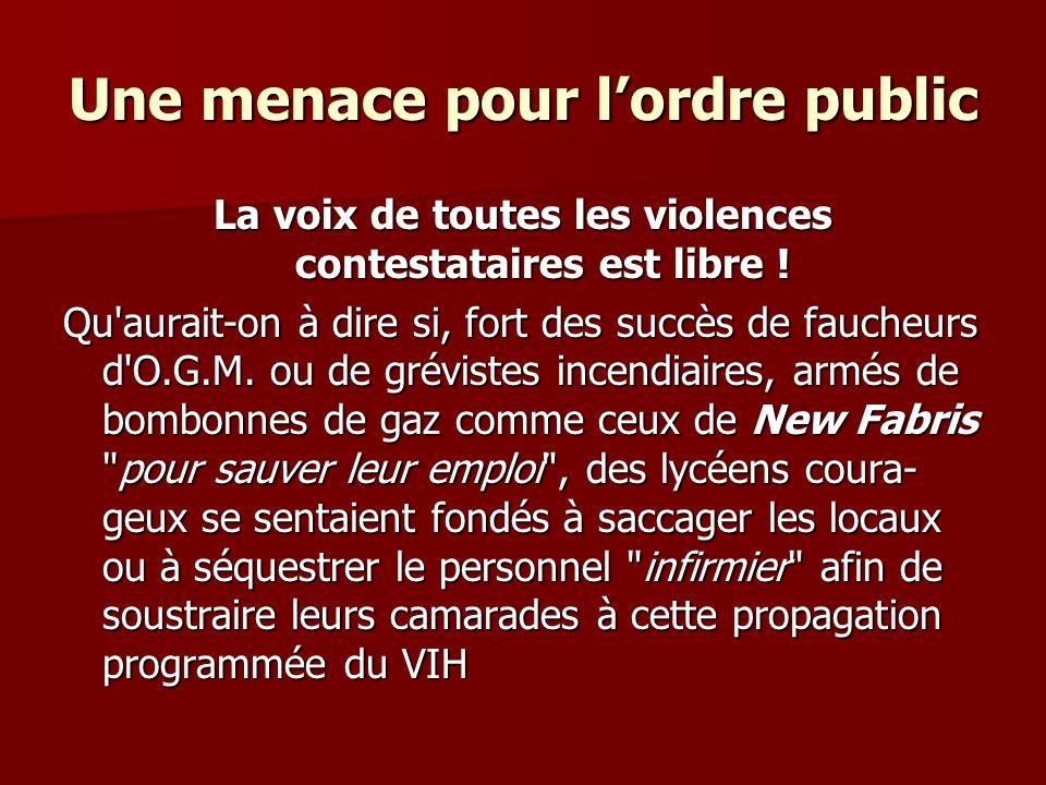 Une menace pour lordre public La voix de toutes les violences contestataires est libre .