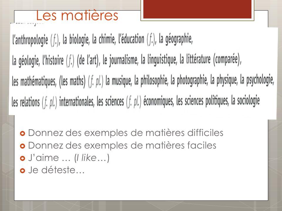 Les matières Donnez des exemples de matières difficiles Donnez des exemples de matières faciles Jaime … (I like…) Je déteste…