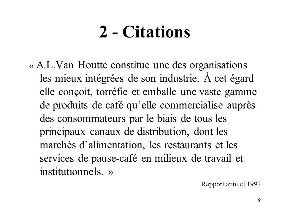 9 2 - Citations « A.L.Van Houtte constitue une des organisations les mieux intégrées de son industrie.