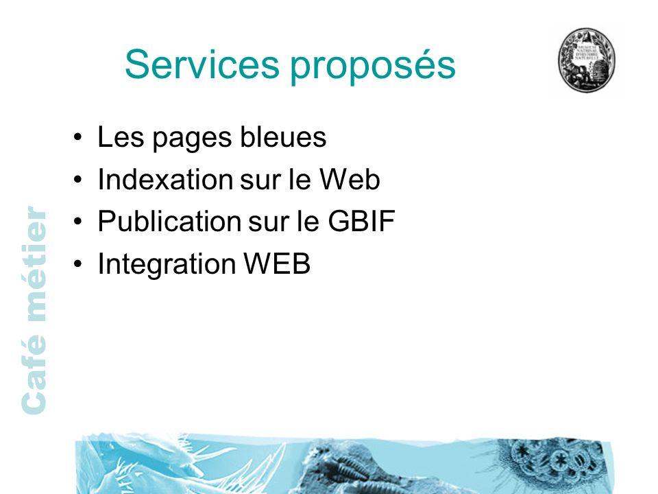 Café métier Services proposés Les pages bleues Indexation sur le Web Publication sur le GBIF Integration WEB