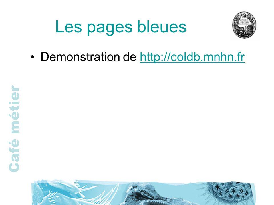 Café métier Les pages bleues Demonstration de http://coldb.mnhn.frhttp://coldb.mnhn.fr