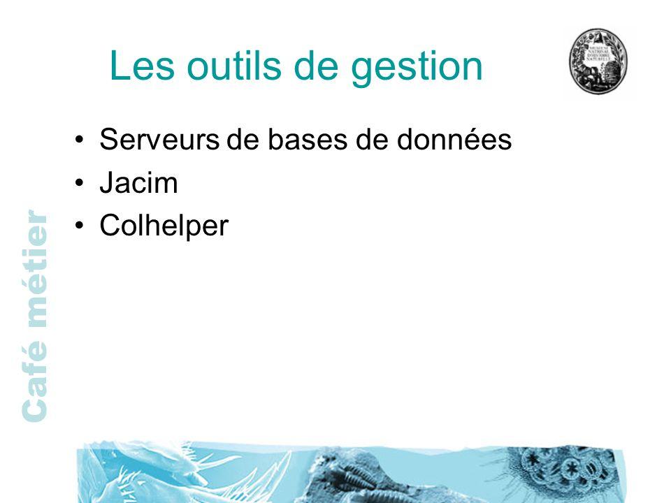 Café métier Les outils de gestion Serveurs de bases de données Jacim Colhelper