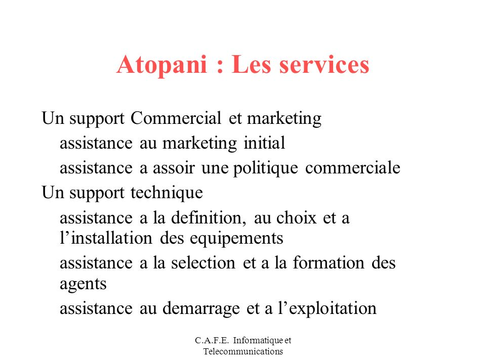 C.A.F.E. Informatique et Telecommunications Atopani : Les services Un support Commercial et marketing assistance au marketing initial assistance a ass