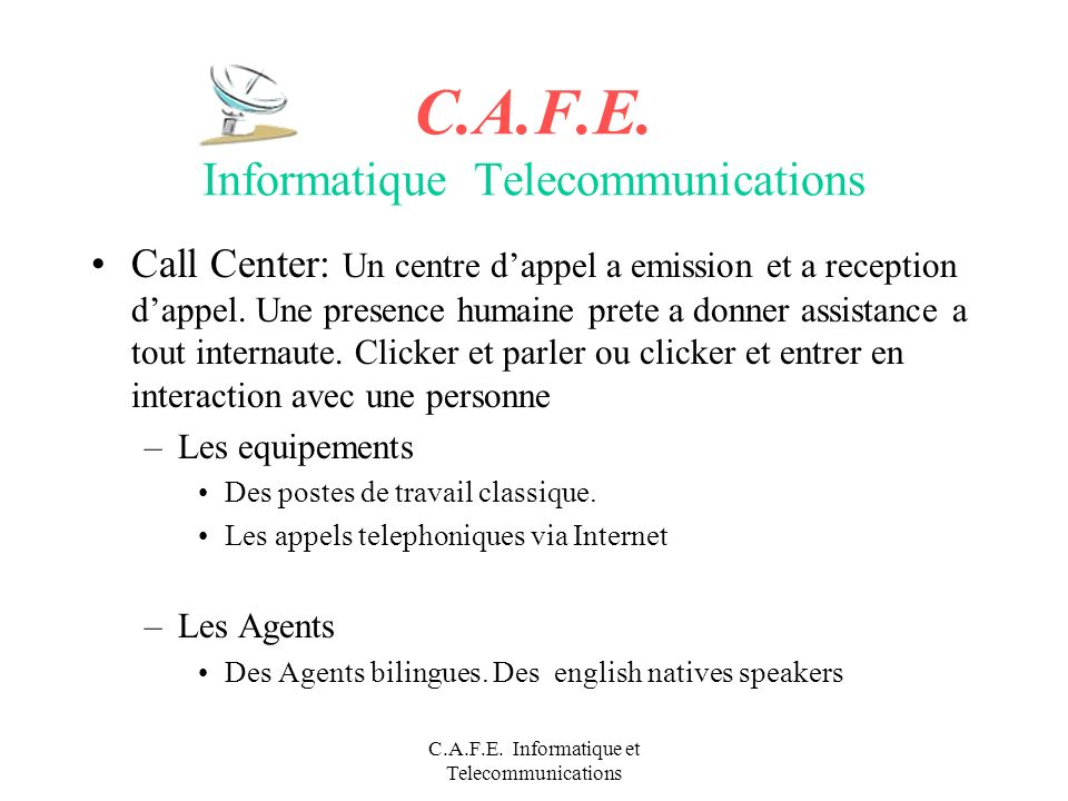 C.A.F.E. Informatique et Telecommunications C.A.F.E. Informatique Telecommunications Call Center: Un centre dappel a emission et a reception dappel. U