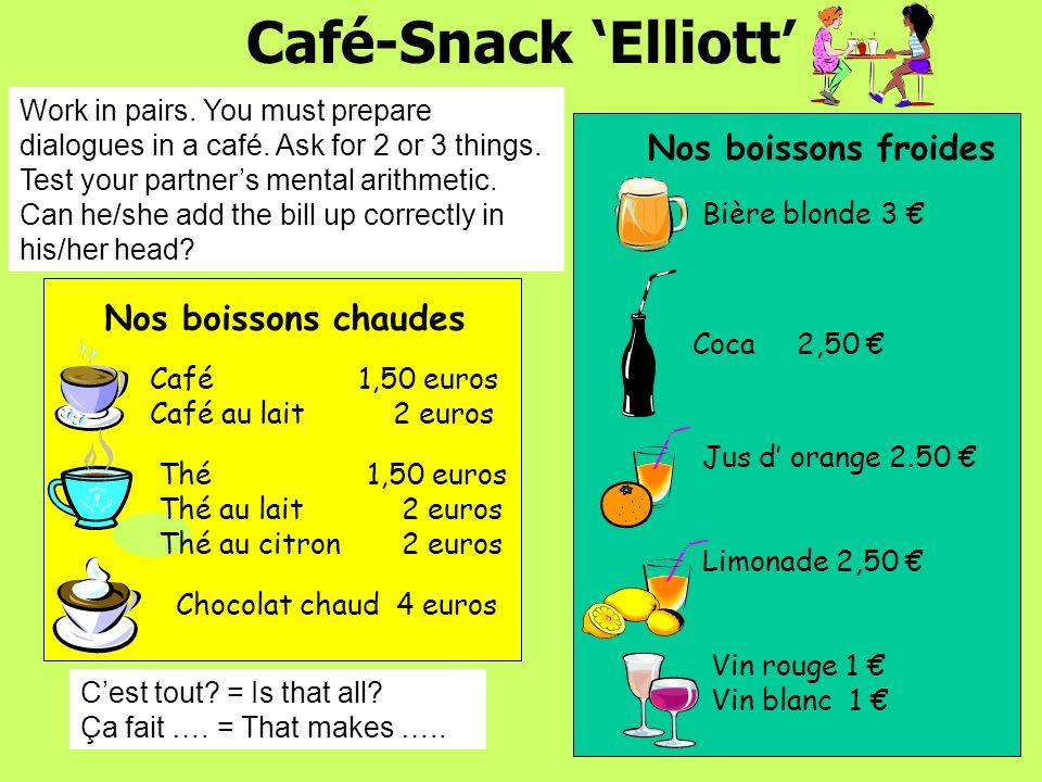 Café-Snack Elliott Nos boissons chaudes Café1,50 euros Café au lait 2 euros Thé1,50 euros Thé au lait 2 euros Thé au citron 2 euros Chocolat chaud 4 e