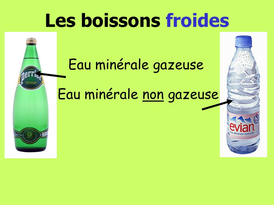 Les boissons froides Eau minérale non gazeuse Eau minérale gazeuse