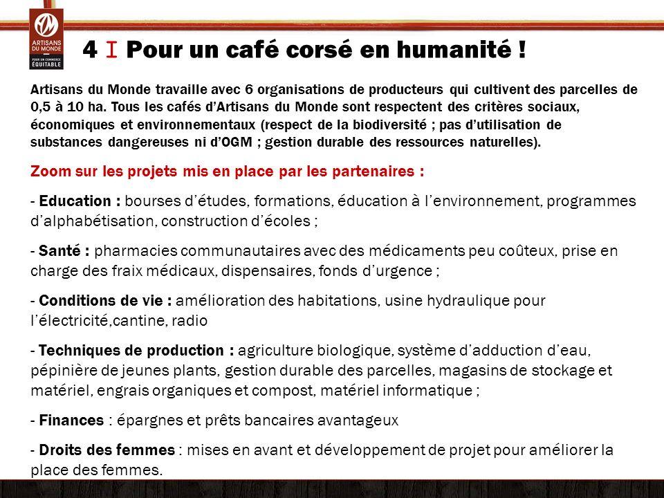 4 I Pour un café corsé en humanité ! Artisans du Monde travaille avec 6 organisations de producteurs qui cultivent des parcelles de 0,5 à 10 ha. Tous