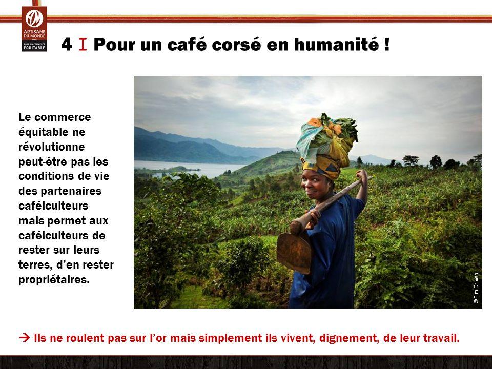 4 I Pour un café corsé en humanité ! Le commerce équitable ne révolutionne peut-être pas les conditions de vie des partenaires caféiculteurs mais perm