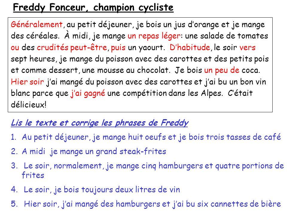 Freddy Fonceur, champion cycliste Généralement, au petit déjeuner, je bois un jus dorange et je mange des céréales. À midi, je mange un repas léger: u