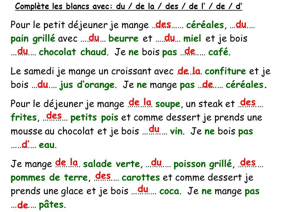 Change les mots de un/une/le/la/les à du / de la / des le beurre un fruit la confiture leau une soupe le lait les frites un pain les entrées le jambon un jus dorange ……… beurre ……… fruit ………… confiture ……… eau ………… soupe ……… lait ……… frites ……… pain ……… entrées ……… jambon ……… jus dorange de l du des de la
