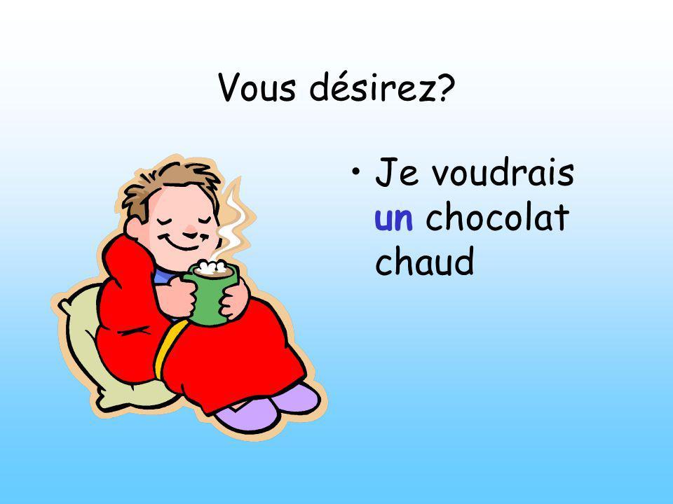 Vous désirez Je voudrais un chocolat chaud