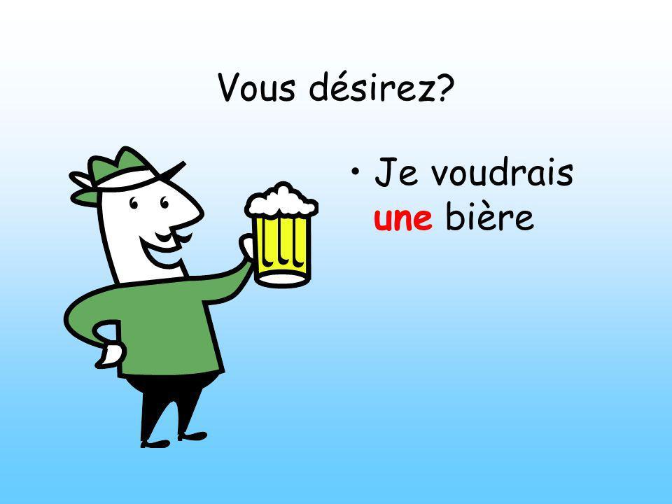 Vous désirez? Je voudrais une bière