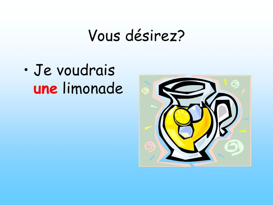 Vous désirez? Je voudrais une limonade