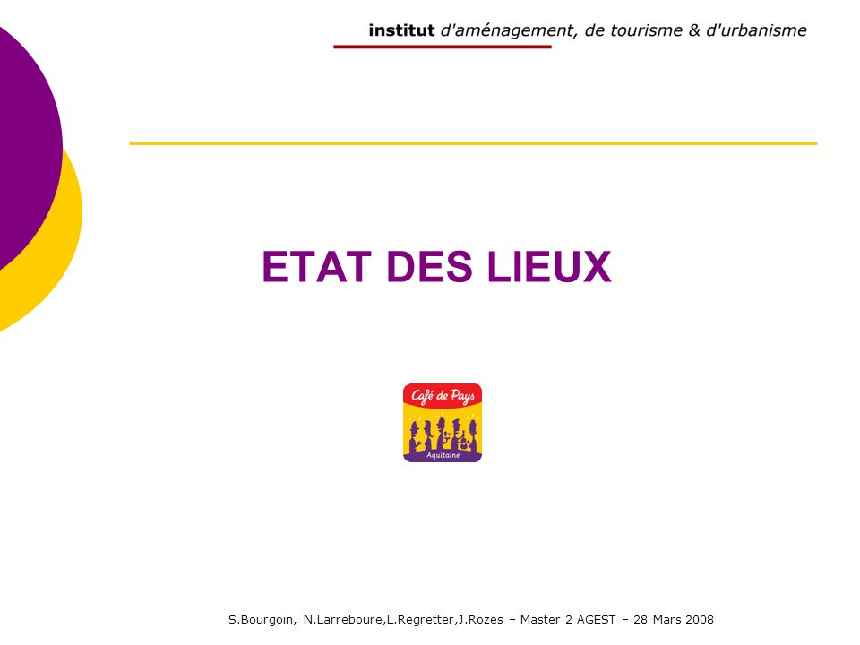 S.Bourgoin, N.Larreboure,L.Regretter,J.Rozes – Master 2 AGEST – 28 Mars 2008 ETAT DES LIEUX