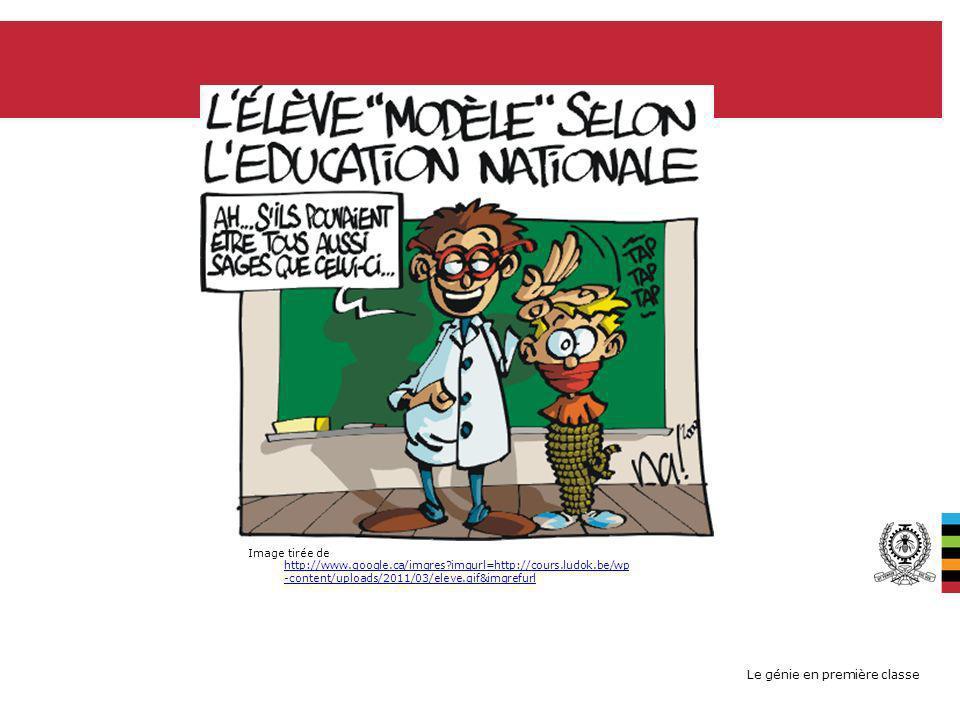 Le génie en première classe Image tirée de http://www.google.ca/imgres?imgurl=http://cours.ludok.be/wp -content/uploads/2011/03/eleve.gif&imgrefurl ht