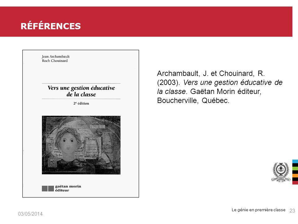 Le génie en première classe RÉFÉRENCES 03/05/2014 23 Archambault, J. et Chouinard, R. (2003). Vers une gestion éducative de la classe. Gaëtan Morin éd