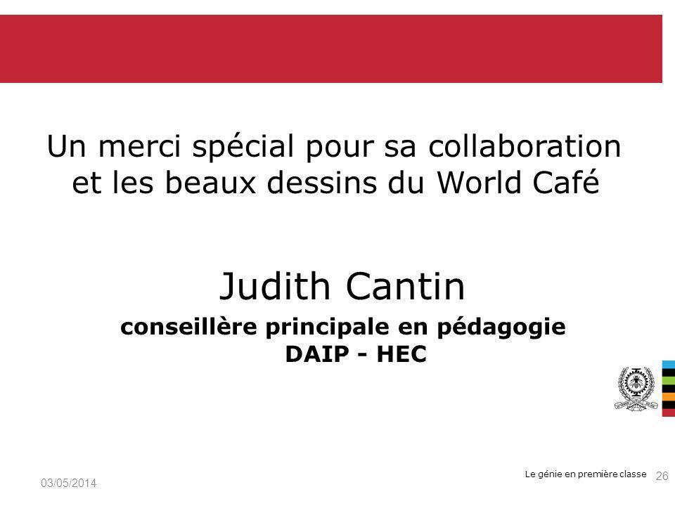 Le génie en première classe Un merci spécial pour sa collaboration et les beaux dessins du World Café Judith Cantin conseillère principale en pédagogi