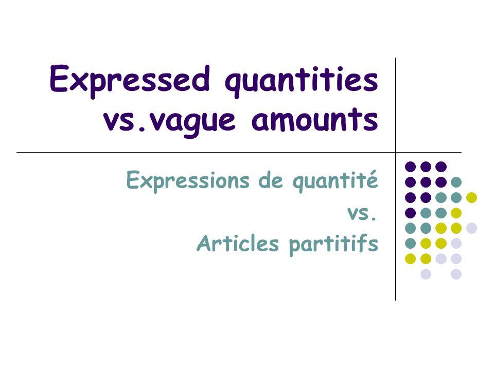 Expressed quantities vs.vague amounts Expressions de quantité vs. Articles partitifs
