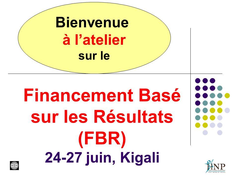 Financement Basé sur les Résultats (FBR) 24-27 juin, Kigali Bienvenue à latelier sur le