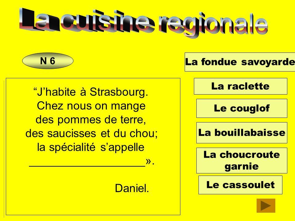 La fondue savoyarde La bouillabaisse Le cassoulet La raclette Le couglof La choucroute garnie Jadore aller chez mes grands-parents, à Marseille. Ma gr