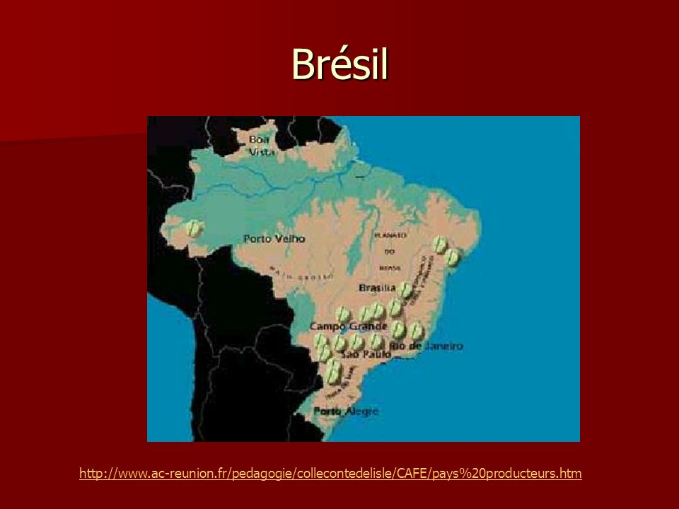 Brésil http://www.ac-reunion.fr/pedagogie/collecontedelisle/CAFE/pays%20producteurs.htm