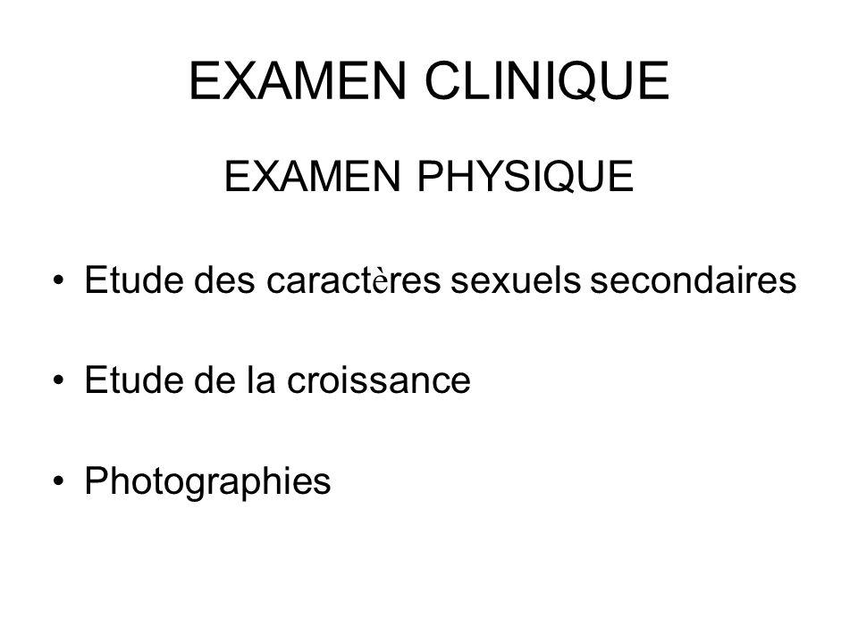 EXAMEN CLINIQUE EXAMEN PHYSIQUE Etude des caract è res sexuels secondaires Etude de la croissance Photographies